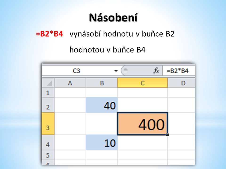 Dělení =B2/B4 vydělí hodnotu v buňce B2 hodnotou v buňce B4