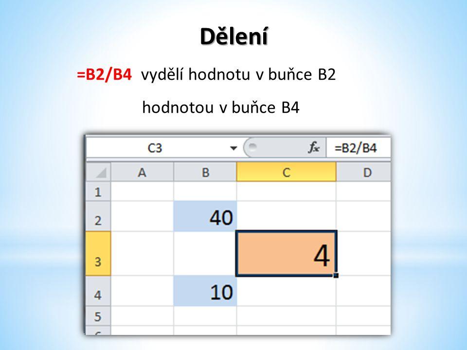Umocňování =B2^B4 umocní hodnotu v buňce B2 hodnotou uvedenou v buňce B4.
