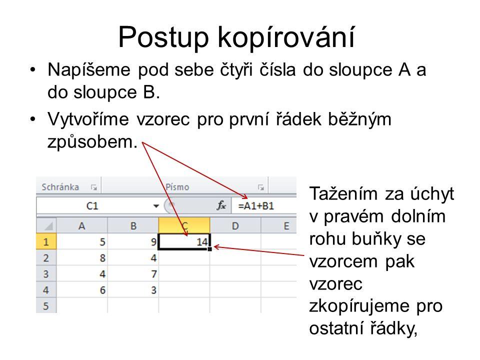 Postup kopírování Napíšeme pod sebe čtyři čísla do sloupce A a do sloupce B.