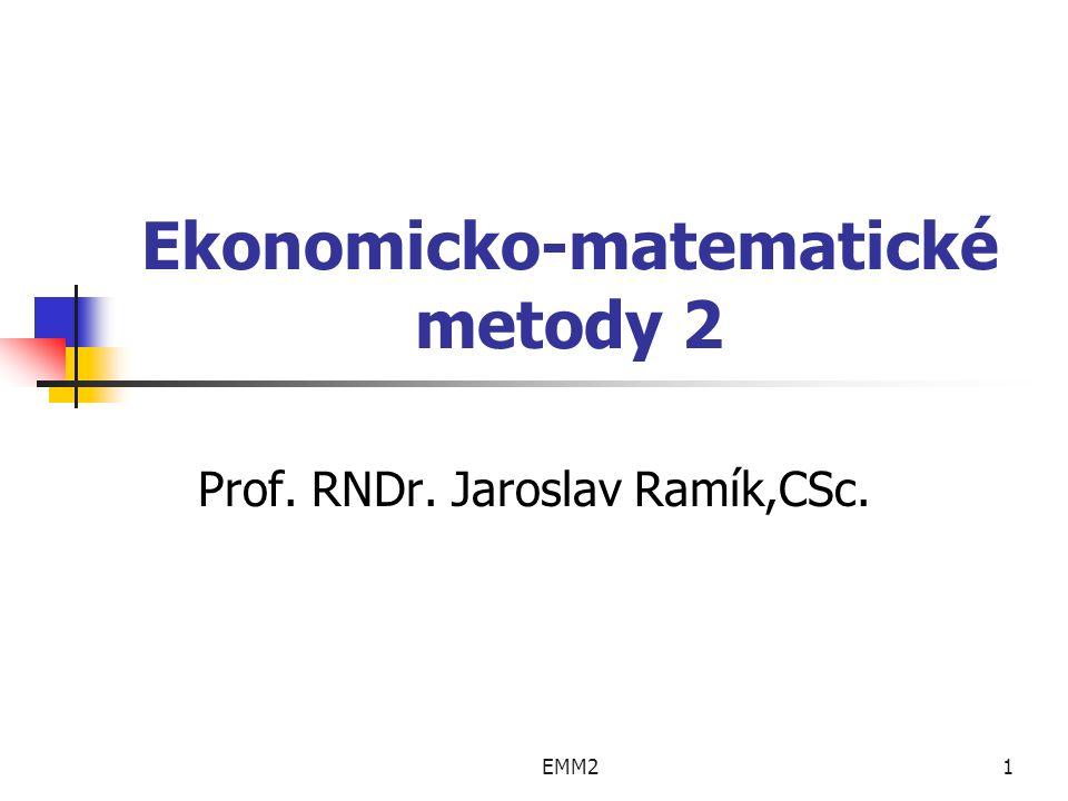 EMM21 Ekonomicko-matematické metody 2 Prof. RNDr. Jaroslav Ramík,CSc.
