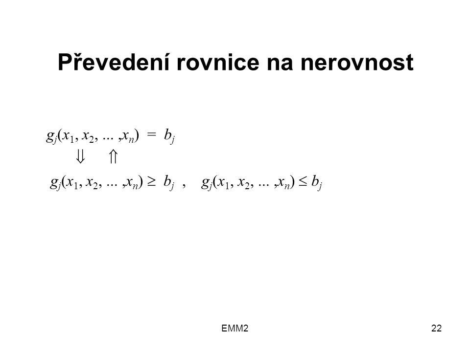 EMM222 Převedení rovnice na nerovnost g j (x 1, x 2,...,x n ) = b j   g j (x 1, x 2,...,x n )  b j, g j (x 1, x 2,...,x n )  b j