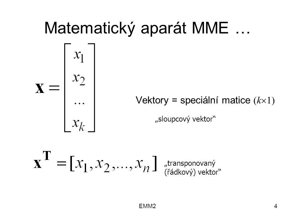"EMM24 Matematický aparát MME … Vektory = speciální matice (k  1) ""sloupcový vektor ""transponovaný (řádkový) vektor"
