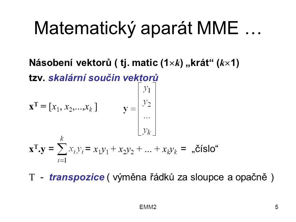 """EMM25 Matematický aparát MME … Násobení vektorů ( tj. matic (1  k ) """"krát"""" ( k  1) tzv. skalární součin vektorů x T = [x 1, x 2,...,x k ] x T.y = ="""