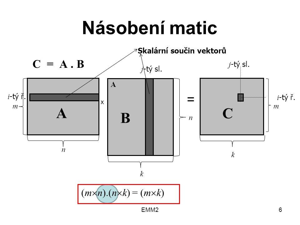 EMM26 Násobení matic C = A. B x = (m  n).(n  k) = (m  k) A i -tý ř.