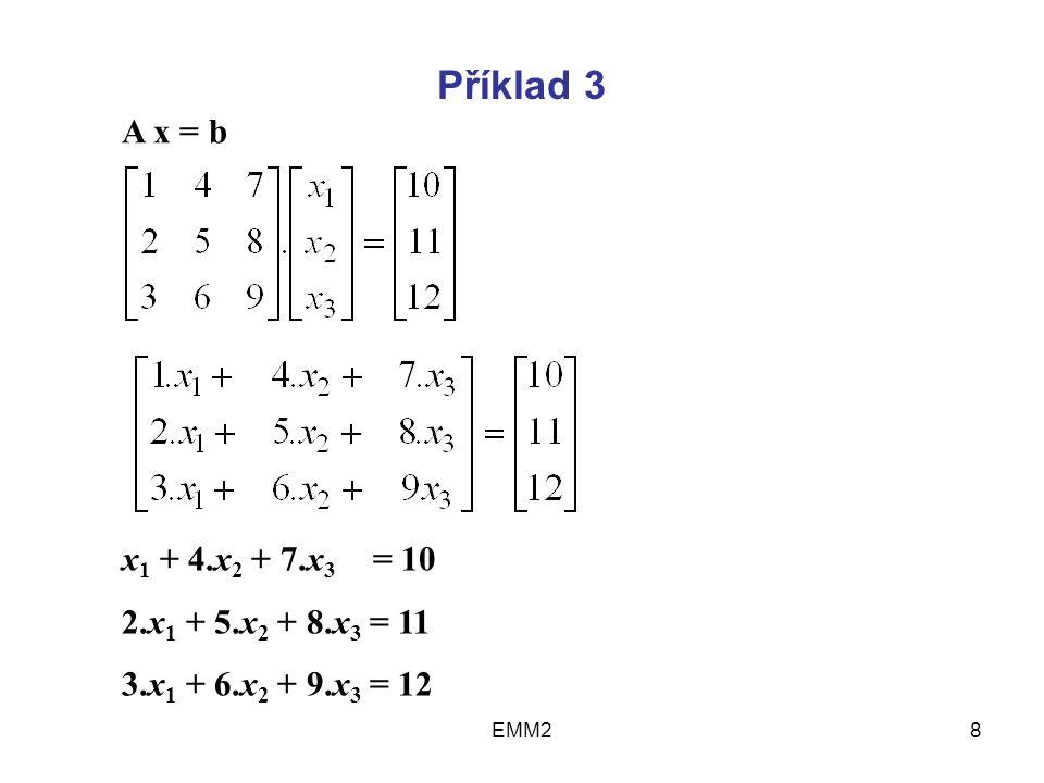 EMM28 Příklad 3 A x = b x 1 + 4.x 2 + 7.x 3 = 10 2.x 1 + 5.x 2 + 8.x 3 = 11 3.x 1 + 6.x 2 + 9.x 3 = 12