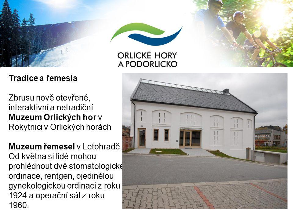 Tradice a řemesla Zbrusu nově otevřené, interaktivní a netradiční Muzeum Orlických hor v Rokytnici v Orlických horách Muzeum řemesel v Letohradě.