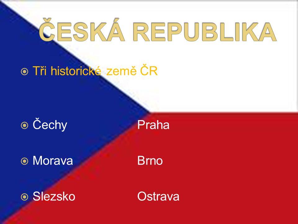  Tři historické země ČR  ČechyPraha  MoravaBrno  SlezskoOstrava