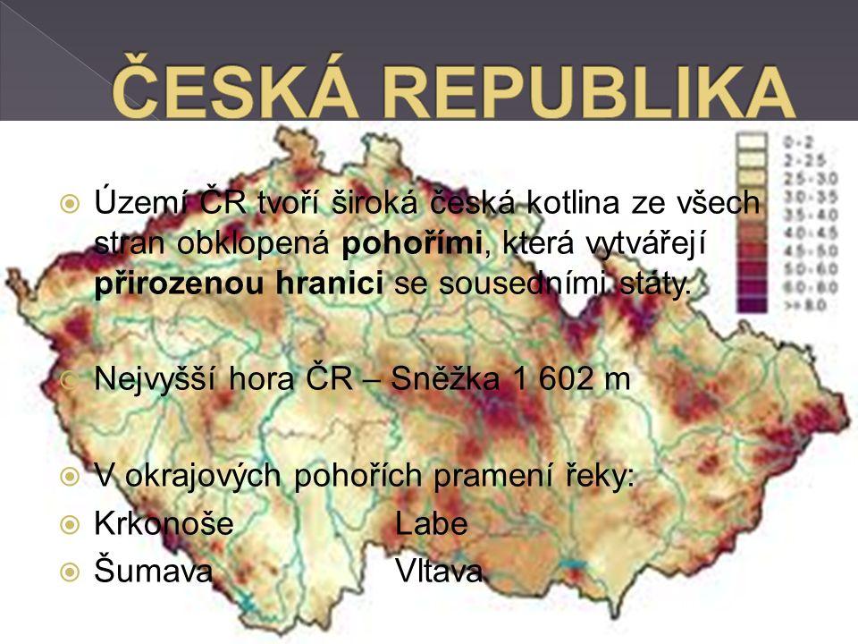  Území ČR tvoří široká česká kotlina ze všech stran obklopená pohořími, která vytvářejí přirozenou hranici se sousedními státy.  Nejvyšší hora ČR –