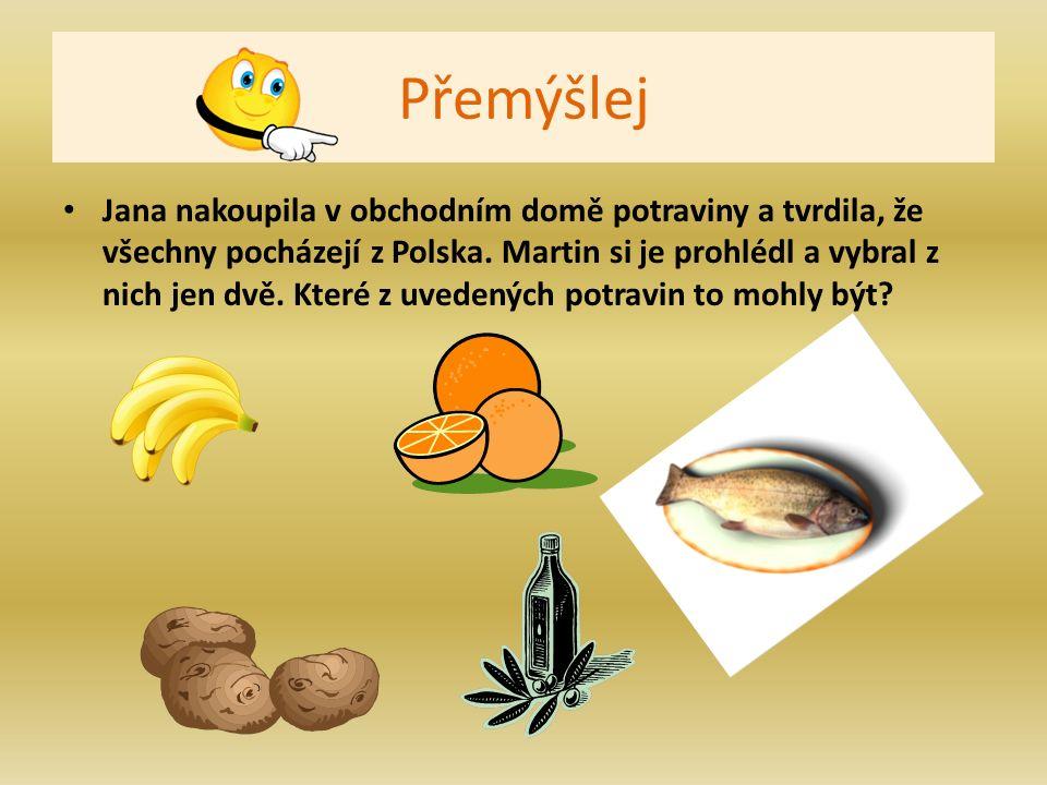 Přemýšlej Jana nakoupila v obchodním domě potraviny a tvrdila, že všechny pocházejí z Polska.