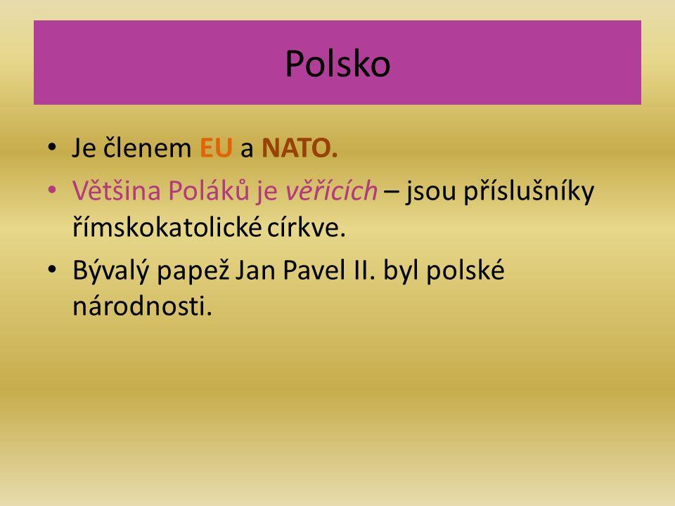 Polsko Je členem EU a NATO. Většina Poláků je věřících – jsou příslušníky římskokatolické církve.
