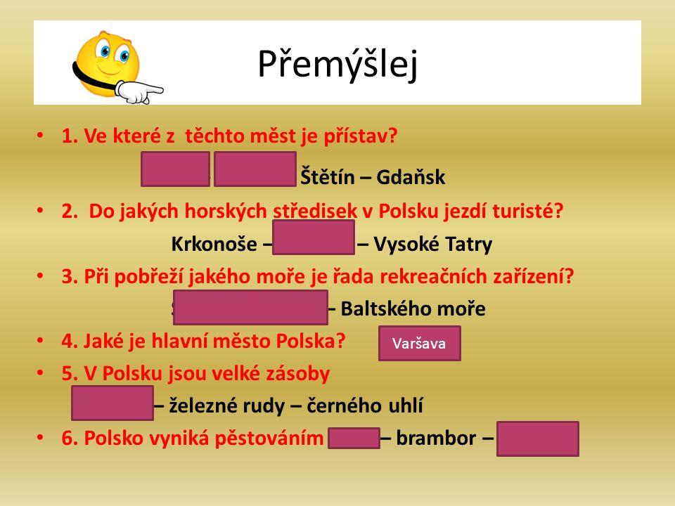 Přemýšlej 1. Ve které z těchto měst je přístav. Lodž – Krakov – Štětín – Gdaňsk 2.