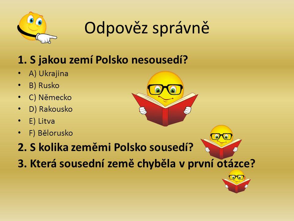 Odpověz správně 1. S jakou zemí Polsko nesousedí.