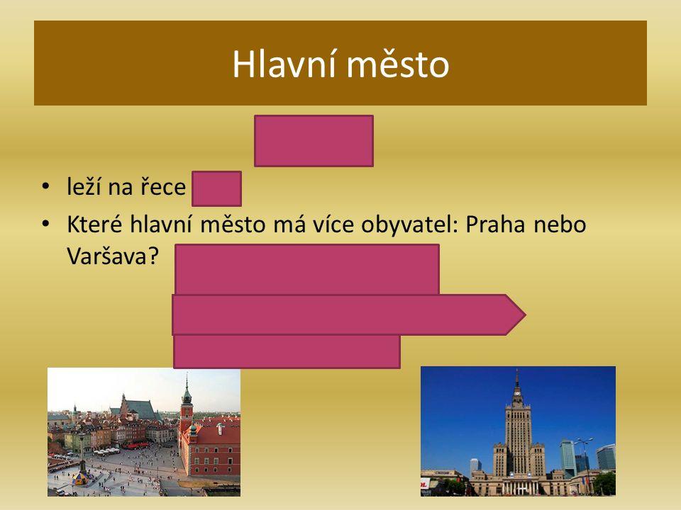 Hlavní město Varšava leží na řece Visle Které hlavní město má více obyvatel: Praha nebo Varšava.