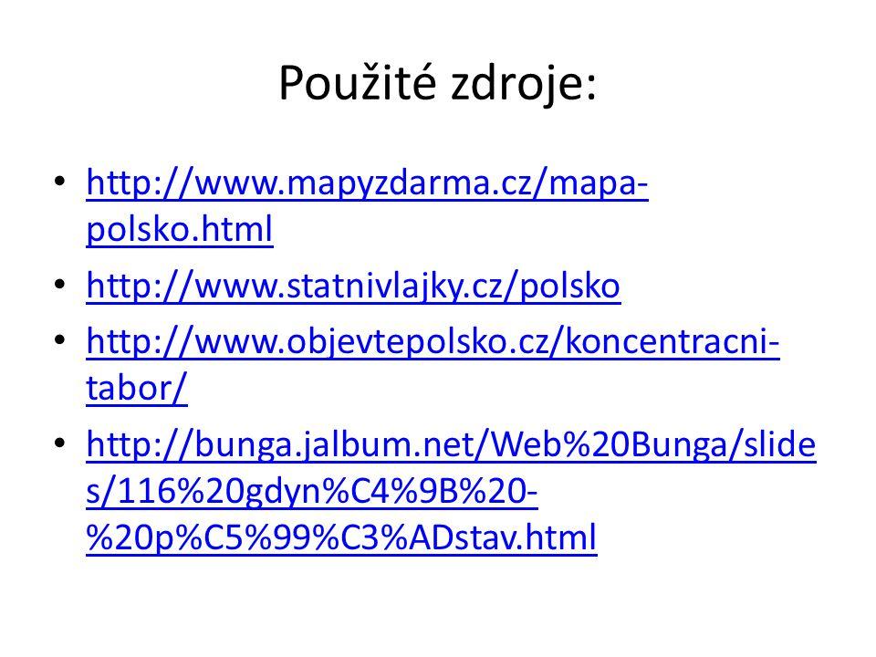 Použité zdroje: http://www.mapyzdarma.cz/mapa- polsko.html http://www.mapyzdarma.cz/mapa- polsko.html http://www.statnivlajky.cz/polsko http://www.objevtepolsko.cz/koncentracni- tabor/ http://www.objevtepolsko.cz/koncentracni- tabor/ http://bunga.jalbum.net/Web%20Bunga/slide s/116%20gdyn%C4%9B%20- %20p%C5%99%C3%ADstav.html http://bunga.jalbum.net/Web%20Bunga/slide s/116%20gdyn%C4%9B%20- %20p%C5%99%C3%ADstav.html