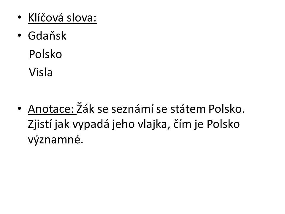 Klíčová slova: Gdaňsk Polsko Visla Anotace: Žák se seznámí se státem Polsko.