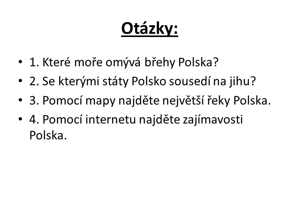 Otázky: 1. Které moře omývá břehy Polska. 2. Se kterými státy Polsko sousedí na jihu.