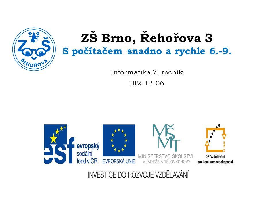 ZŠ Brno, Řehořova 3 S počítačem snadno a rychle 6.-9. Informatika 7. ročník III2-13-06