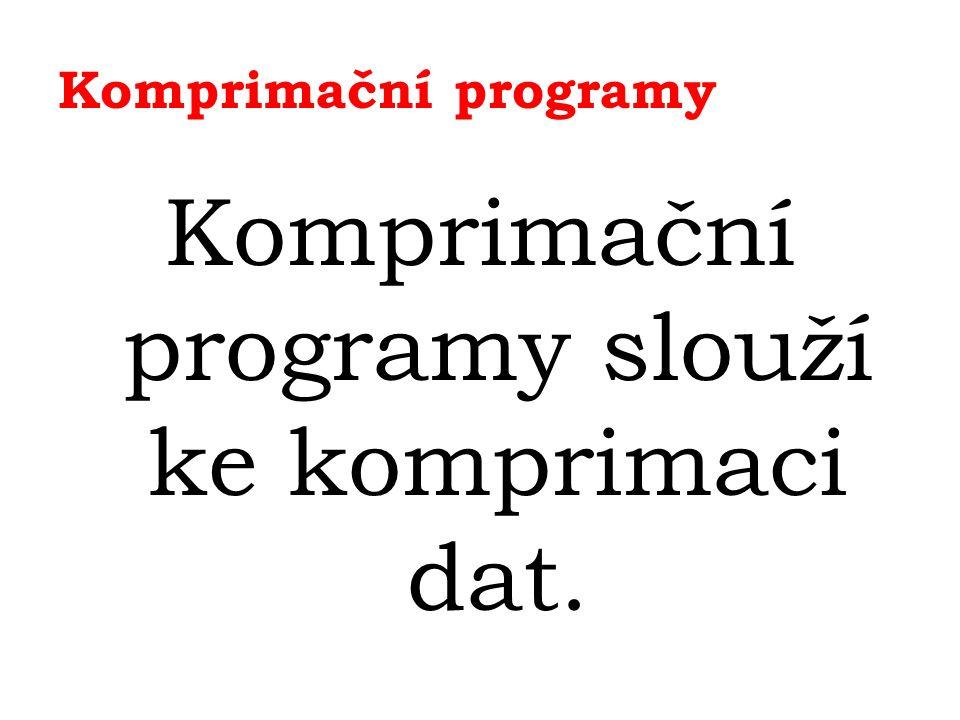 Komprimační programy Komprimační programy slouží ke komprimaci dat.