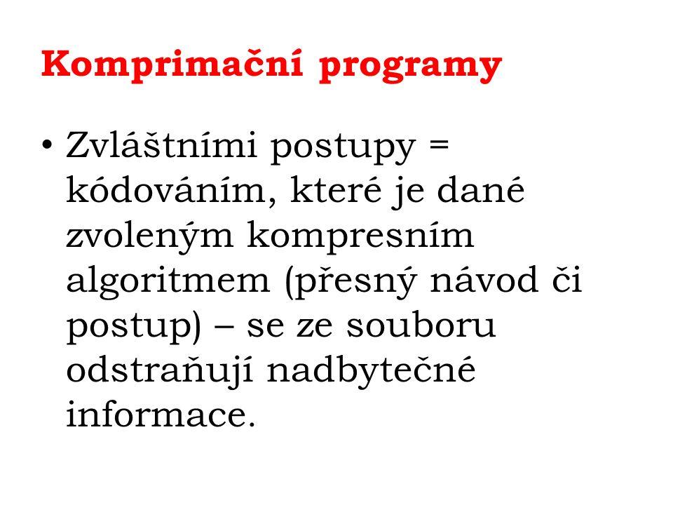 Komprimační programy Zvláštními postupy = kódováním, které je dané zvoleným kompresním algoritmem (přesný návod či postup) – se ze souboru odstraňují nadbytečné informace.