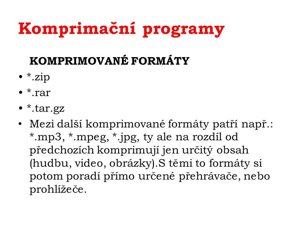 Komprimační programy KOMPRIMOVANÉ FORMÁTY *.zip *.rar *.tar.gz Mezi další komprimované formáty patří např.: *.mp3, *.mpeg, *.jpg, ty ale na rozdíl od předchozích komprimují jen určitý obsah (hudbu, video, obrázky).S těmi to formáty si potom poradí přímo určené přehrávače, nebo prohlížeče.