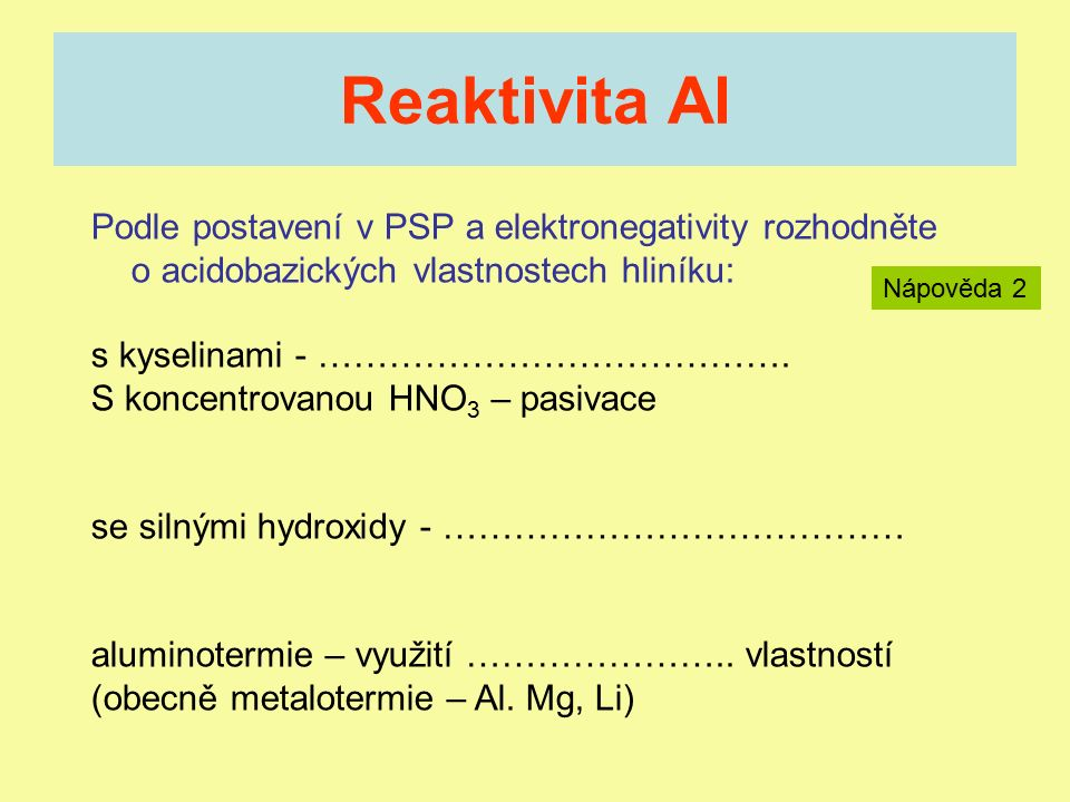 Reaktivita Al Podle postavení v PSP a elektronegativity rozhodněte o acidobazických vlastnostech hliníku: s kyselinami - ………………………………….