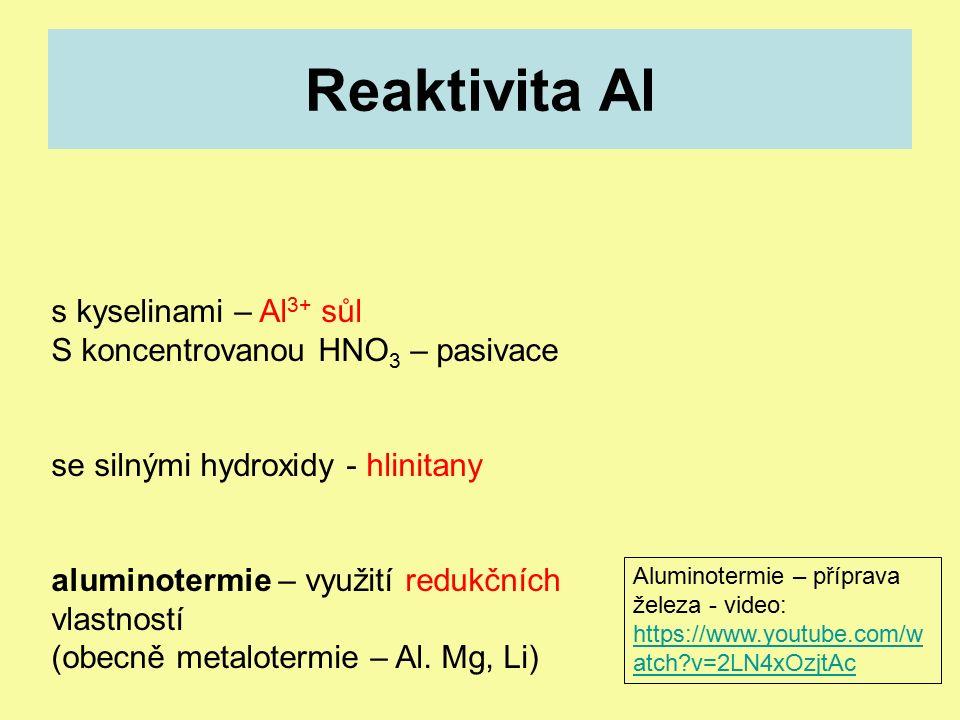 Reaktivita Al s kyselinami – Al 3+ sůl S koncentrovanou HNO 3 – pasivace se silnými hydroxidy - hlinitany aluminotermie – využití redukčních vlastností (obecně metalotermie – Al.