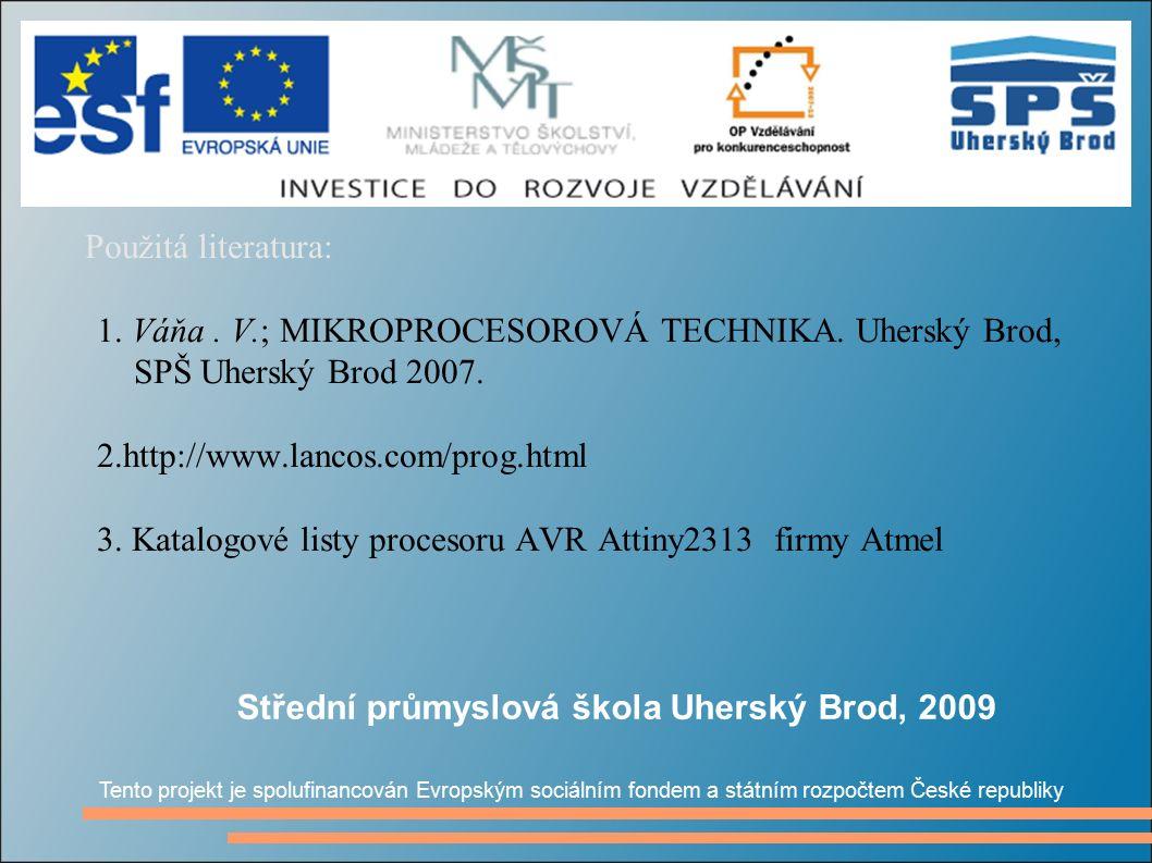 Použitá literatura: 1. Váňa. V.; MIKROPROCESOROVÁ TECHNIKA. Uherský Brod, SPŠ Uherský Brod 2007. 2.http://www.lancos.com/prog.html 3. Katalogové listy