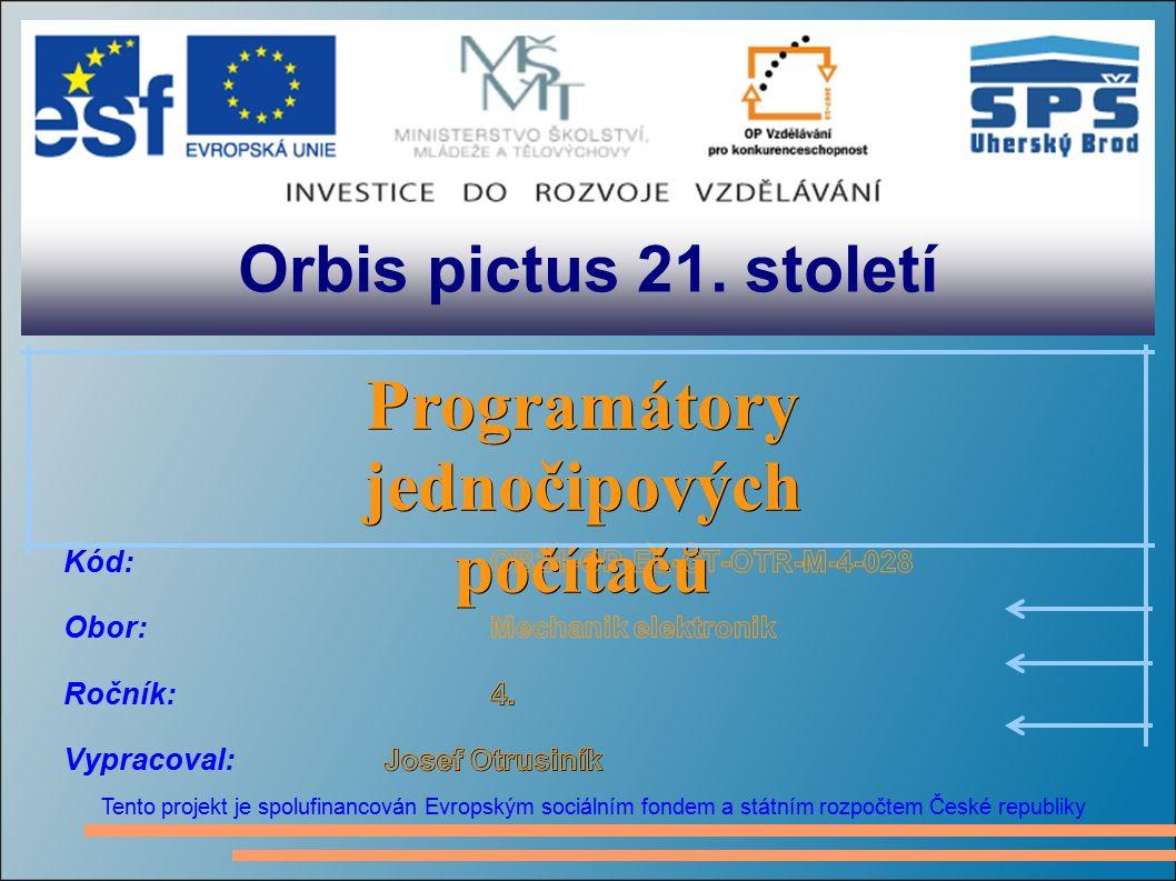 Orbis pictus 21. století Tento projekt je spolufinancován Evropským sociálním fondem a státním rozpočtem České republiky Programátory jednočipových po