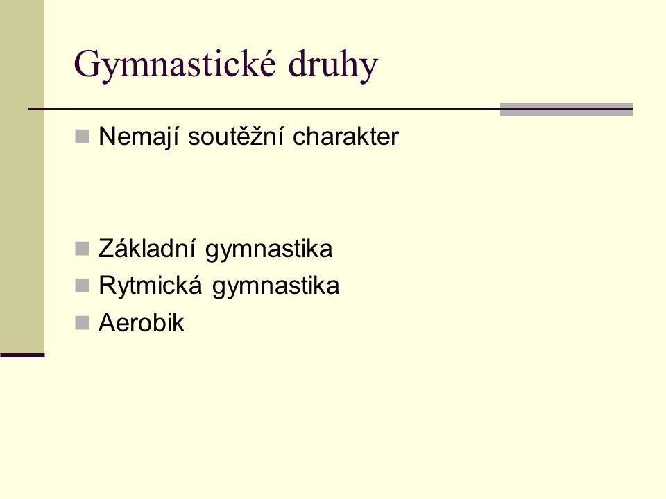 Gymnastické druhy Nemají soutěžní charakter Základní gymnastika Rytmická gymnastika Aerobik