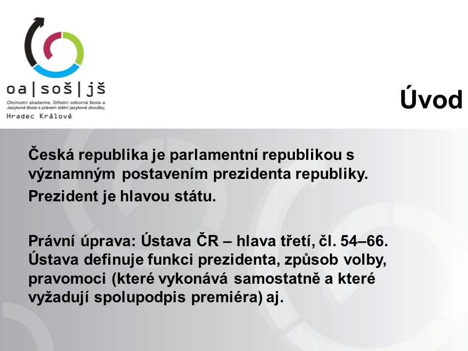 Úvod Česká republika je parlamentní republikou s významným postavením prezidenta republiky.
