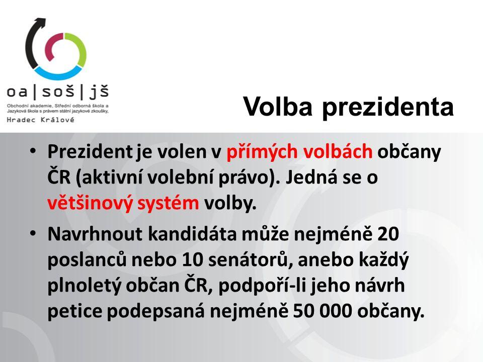 Volba prezidenta Prezident je volen v přímých volbách občany ČR (aktivní volební právo).
