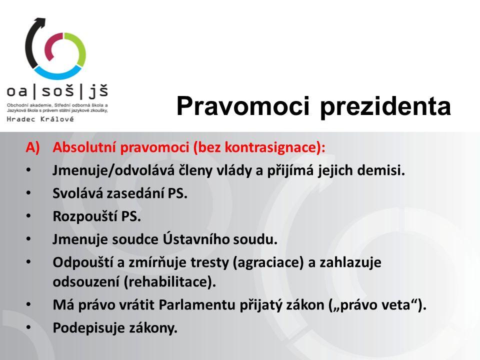 Pravomoci prezidenta A)Absolutní pravomoci (bez kontrasignace): Jmenuje/odvolává členy vlády a přijímá jejich demisi.