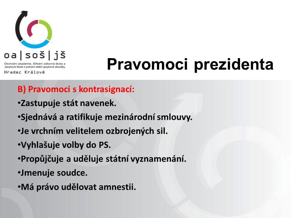 Pravomoci prezidenta C) Právo účasti (ne povinnost): Na schůzích obou komor Parlamentu.