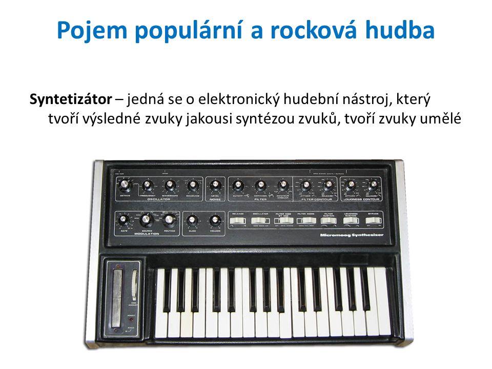 Syntetizátor – jedná se o elektronický hudební nástroj, který tvoří výsledné zvuky jakousi syntézou zvuků, tvoří zvuky umělé