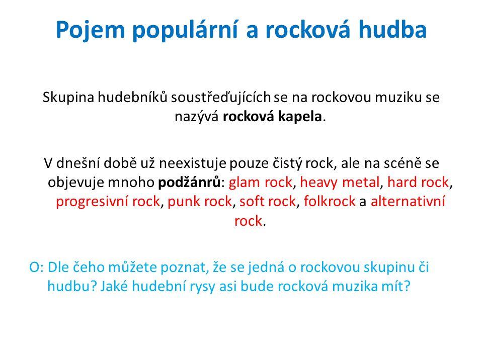 Pojem populární a rocková hudba Skupina hudebníků soustřeďujících se na rockovou muziku se nazývá rocková kapela.