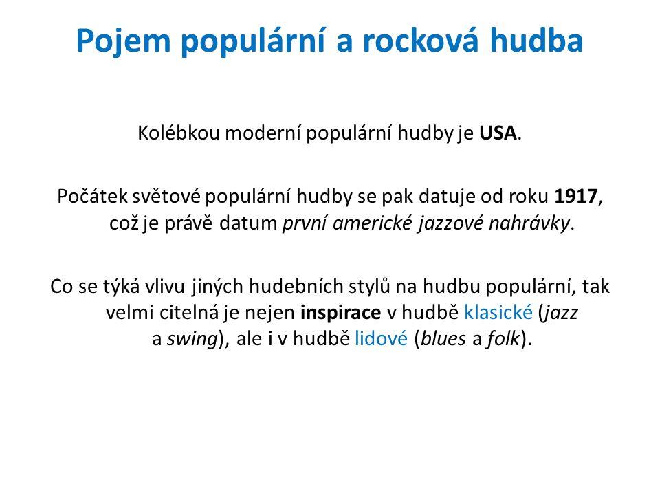 Pojem populární a rocková hudba Kolébkou moderní populární hudby je USA.