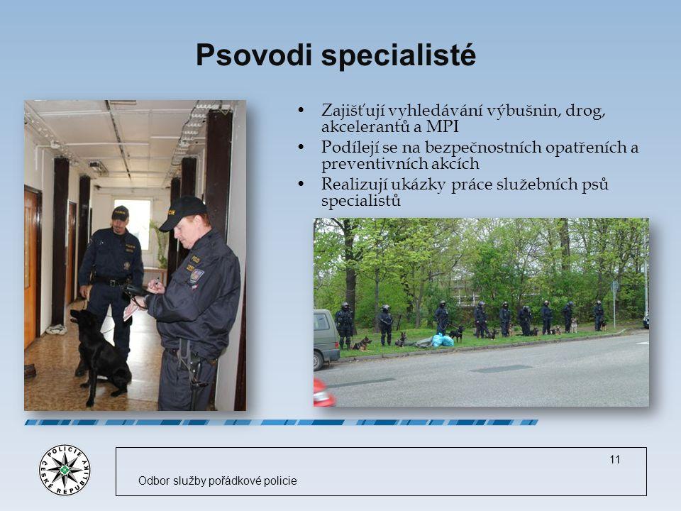 Psovodi specialisté Zajišťují vyhledávání výbušnin, drog, akcelerantů a MPI Podílejí se na bezpečnostních opatřeních a preventivních akcích Realizují ukázky práce služebních psů specialistů 11 Odbor služby pořádkové policie