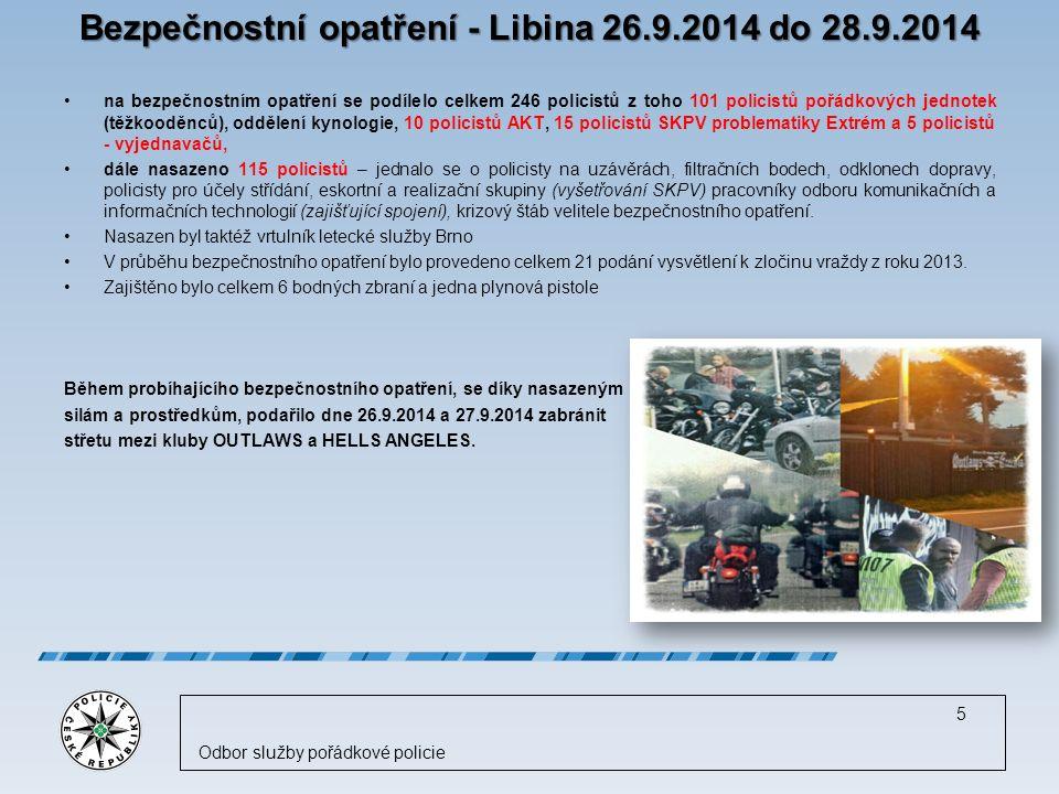 Bezpečnostní opatření - Libina 26.9.2014 do 28.9.2014 na bezpečnostním opatření se podílelo celkem 246 policistů z toho 101 policistů pořádkových jednotek (těžkooděnců), oddělení kynologie, 10 policistů AKT, 15 policistů SKPV problematiky Extrém a 5 policistů - vyjednavačů, dále nasazeno 115 policistů – jednalo se o policisty na uzávěrách, filtračních bodech, odklonech dopravy, policisty pro účely střídání, eskortní a realizační skupiny (vyšetřování SKPV) pracovníky odboru komunikačních a informačních technologií (zajišťující spojení), krizový štáb velitele bezpečnostního opatření.
