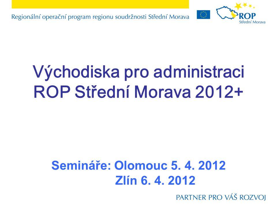 Východiska pro administraci ROP Střední Morava 2012+ Semináře: Olomouc 5. 4. 2012 Zlín 6. 4. 2012