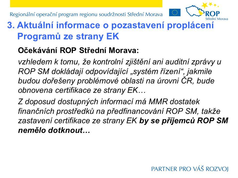 """Očekávání ROP Střední Morava: vzhledem k tomu, že kontrolní zjištění ani auditní zprávy u ROP SM dokládají odpovídající """"systém řízení , jakmile budou dořešeny problémové oblasti na úrovni ČR, bude obnovena certifikace ze strany EK… Z doposud dostupných informací má MMR dostatek finančních prostředků na předfinancování ROP SM, takže zastavení certifikace ze strany EK by se příjemců ROP SM nemělo dotknout… 3."""