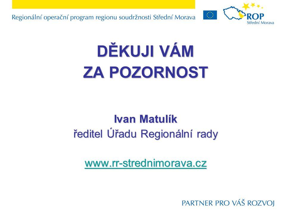 DĚKUJI VÁM ZA POZORNOST Ivan Matulík ředitel Úřadu Regionální rady www.rr-strednimorava.cz