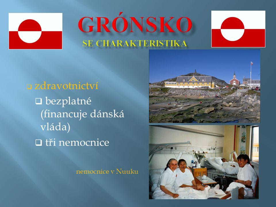  zdravotnictví  bezplatné (financuje dánská vláda)  tři nemocnice nemocnice v Nuuku