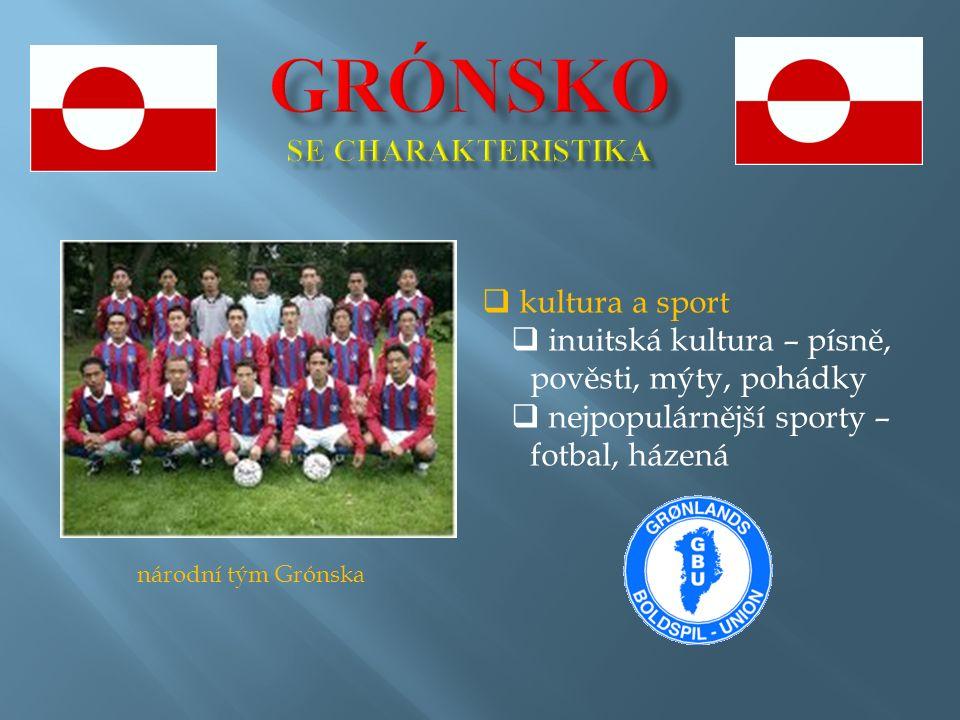 národní tým Grónska  kultura a sport  inuitská kultura – písně, pověsti, mýty, pohádky  nejpopulárnější sporty – fotbal, házená