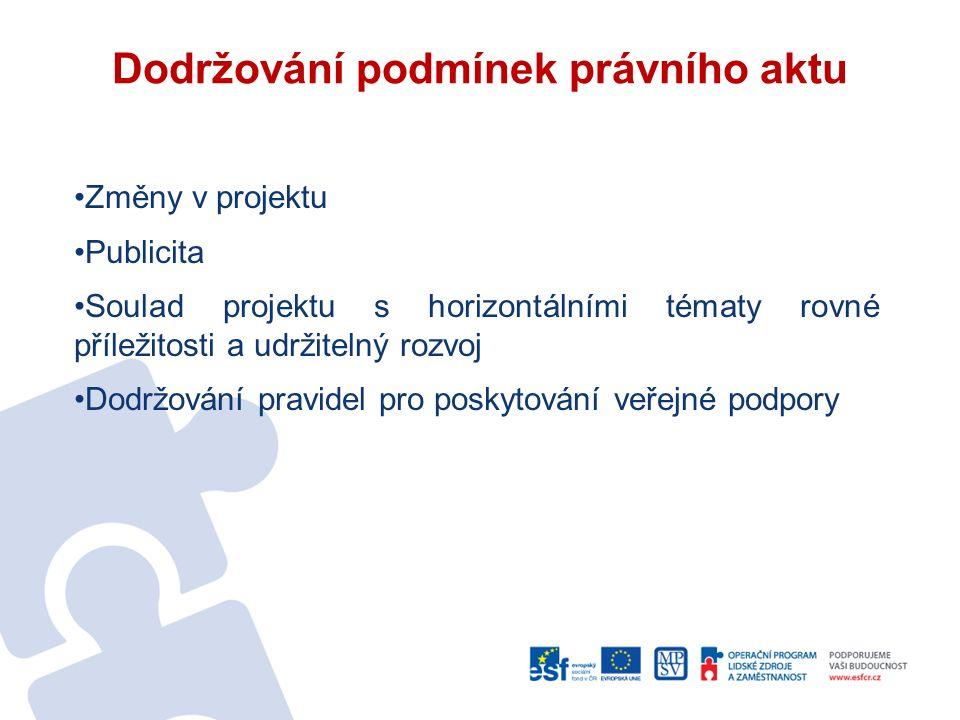 Dodržování podmínek právního aktu Změny v projektu Publicita Soulad projektu s horizontálními tématy rovné příležitosti a udržitelný rozvoj Dodržování pravidel pro poskytování veřejné podpory