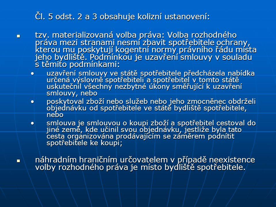 Čl. 5 odst. 2 a 3 obsahuje kolizní ustanovení: tzv. materializovaná volba práva: Volba rozhodného práva mezi stranami nesmí zbavit spotřebitele ochran