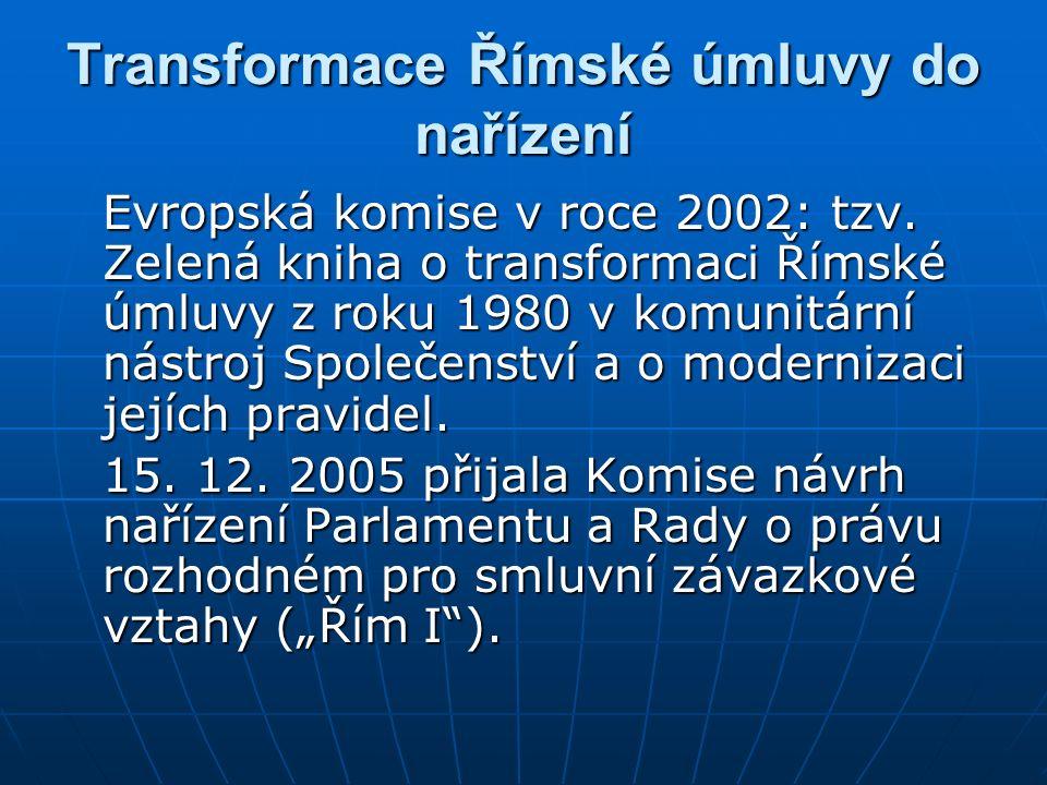 Transformace Římské úmluvy do nařízení Evropská komise v roce 2002: tzv. Zelená kniha o transformaci Římské úmluvy z roku 1980 v komunitární nástroj S