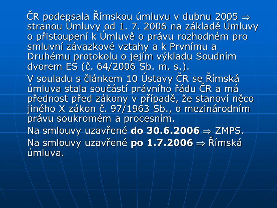 ČR podepsala Římskou úmluvu v dubnu 2005  stranou Úmluvy od 1. 7. 2006 na základě Úmluvy o přistoupení k Úmluvě o právu rozhodném pro smluvní závazko