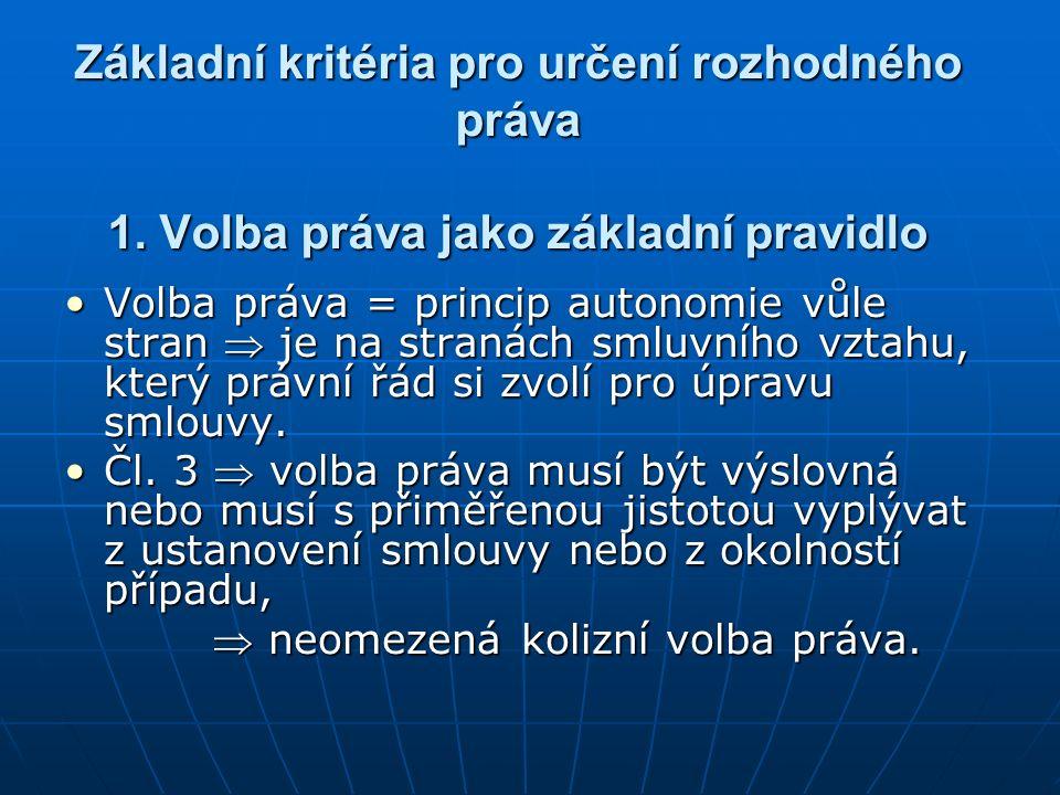 Základní kritéria pro určení rozhodného práva 1. Volba práva jako základní pravidlo Volba práva = princip autonomie vůle stran  je na stranách smluvn