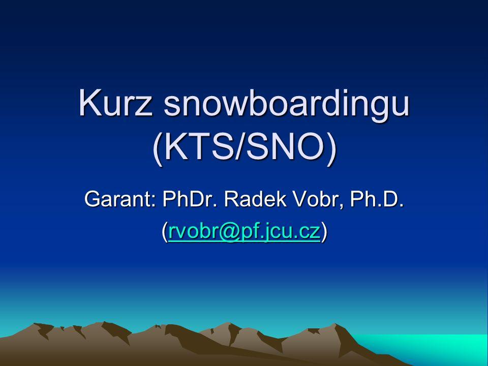 Kurz snowboardingu (KTS/SNO) Garant: PhDr. Radek Vobr, Ph.D. (rvobr@pf.jcu.cz) rvobr@pf.jcu.cz