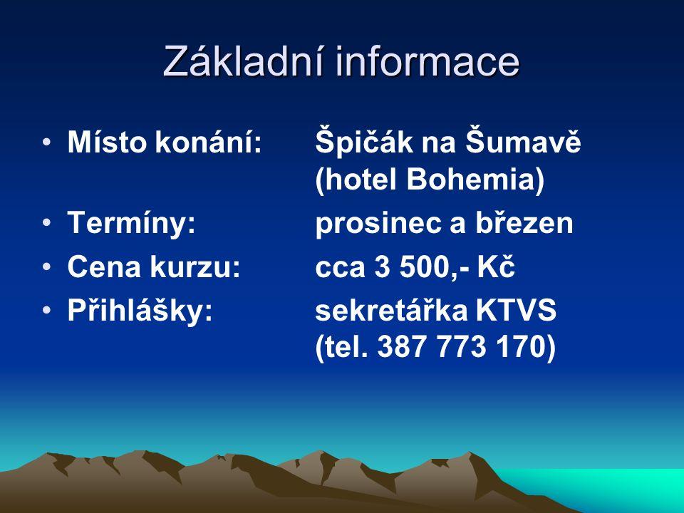 Základní informace Místo konání:Špičák na Šumavě (hotel Bohemia) Termíny: prosinec a březen Cena kurzu: cca 3 500,- Kč Přihlášky:sekretářka KTVS (tel.